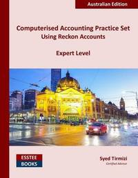 Computerised Accounting Practice Set Using Reckon Accounts - Expert Level by Syed Tirmizi