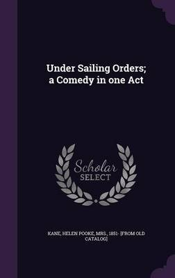 Under Sailing Orders; A Comedy in One Act