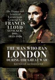 The Man Who Ran London During the Great War by Richard Morris image