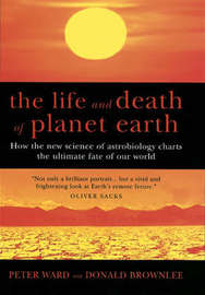 The Life and Death of Planet Earth by Peter Douglas Ward image