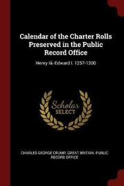 Calendar of the Charter Rolls Preserved in the Public Record Office by Charles George Crump image