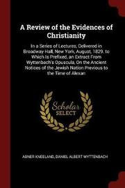 A Review of the Evidences of Christianity by Abner Kneeland