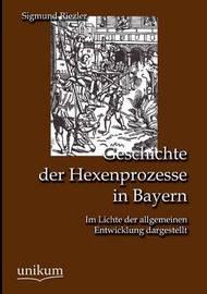 Geschichte Der Hexenprozesse in Bayern by Sigmund Riezler