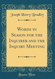 Words in Season for the Inquirer and the Inquiry Meeting (Classic Reprint) by Joseph Henry Bradley image