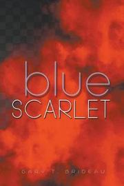 Blue Scarlet by Gary T Brideau