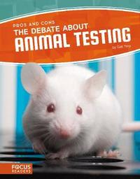 The Debate about Animal Testing by Gail Terp