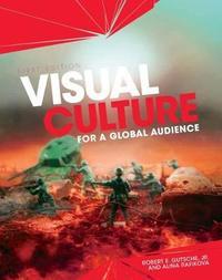 Visual Culture for a Global Audience by Robert E Gutsche, Jr