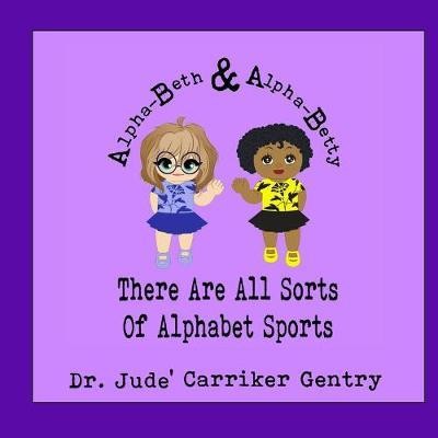 There Are All Sorts of Alphabet Sports by Jude Carriker Gentry