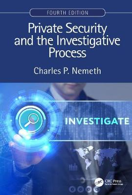 Private Security and the Investigative Process, Fourth Edition by Charles P Nemeth