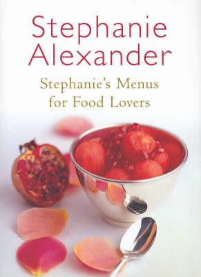 Stephanie's Menus for Food Lovers by Stephanie Alexander image