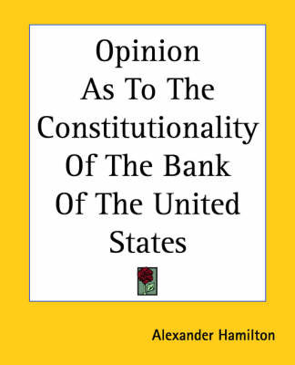 Opinion As To The Constitutionality Of The Bank Of The United States by Alexander Hamilton image