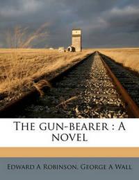 The Gun-Bearer by Edward A Robinson