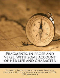 Fragments, in Prose and Verse. with Some Account of Her Life and Character by Elizabeth Smith