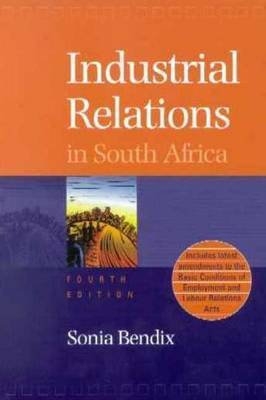 Industrial Relations in South Africa by Sonia Bendix