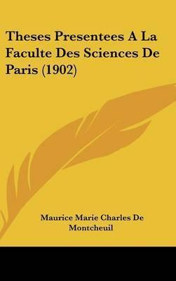 Theses Presentees a la Faculte Des Sciences de Paris (1902) by Maurice Marie Charles De Montcheuil