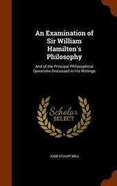 An Examination of Sir William Hamilton's Philosophy by John Stuart Mill image