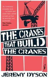 The Cranes That Build The Cranes by Jeremy Dyson image