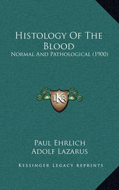 Histology of the Blood: Normal and Pathological (1900) by Paul Ehrlich