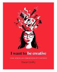 I Want to be Creative by Harriet Griffey