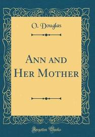 Ann and Her Mother (Classic Reprint) by O Douglas image