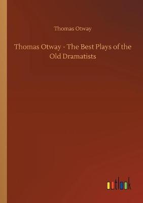 Thomas Otway - The Best Plays of the Old Dramatists by Thomas Otway image