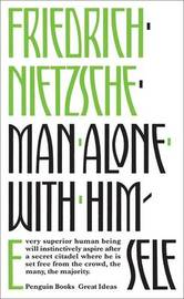 Man Alone with Himself by Friedrich Wilhelm Nietzsche