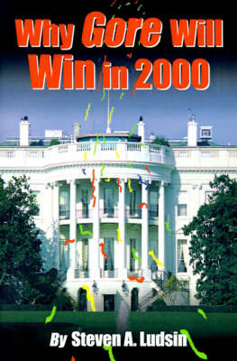 Why Gore Will Win in 2000 by Steven A. Ludsin image