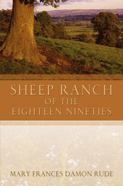 Sheep Ranch of the Eighteen Nineties by Mary Frances Damon Rude image