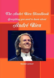 The Andr Rieu Handbook - Everything You Need to Know about Andr Rieu by Randell Lambert