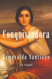 Conquistadora (En Espanol)(Conquistadora) by Esmeralda Santiago