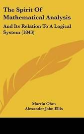 The Spirit Of Mathematical Analysis: And Its Relation To A Logical System (1843) by Martin Ohm image