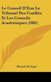Le Conseil D'Etat Le Tribunal Des Conflits Et Les Conseils Academiques (1881) by Marquis De Segur image