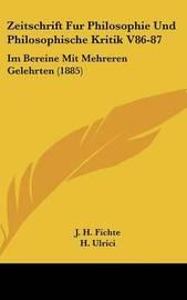 Zeitschrift Fur Philosophie Und Philosophische Kritik V86-87: Im Bereine Mit Mehreren Gelehrten (1885) by J H Fichte