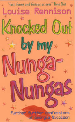 Knocked Out by My Nunga-Nungas; Further, Further Confessions of Georgia Nicolson (Georgia Nicolson #3) by Louise Rennison