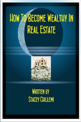 How To Become Wealthy In Real Estate by Stacey Chillemi