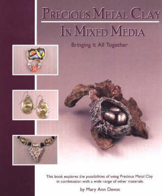 Precious Metal Clay In Mixed Media by Mary Ann Devos