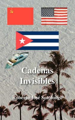 Cadenas Invisibles by Roberto Jose Sotolongo