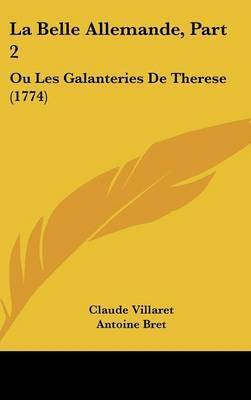 La Belle Allemande, Part 2: Ou Les Galanteries De Therese (1774) by Antoine Bret