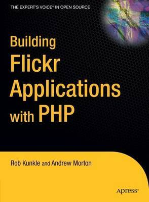 Building Flickr Applications with PHP by Rob Kunkle