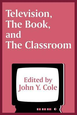 Television, the Book, and the Classroom by The Center for the Book