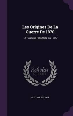 Les Origines de La Guerre de 1870 by Gustave Rothan image