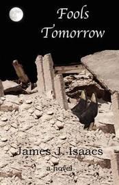 Fools Tomorrow by James J. Isaacs
