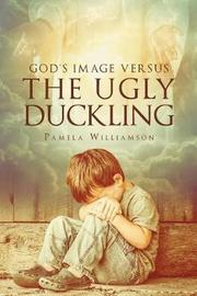 God's Image Versus the Ugly Duckling by Pamela Williamson image