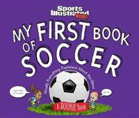My First Book of Soccer: A Rookie Book: Mostly Everything Explained About the Game by of,Sports,Illustrated,Kids Editors