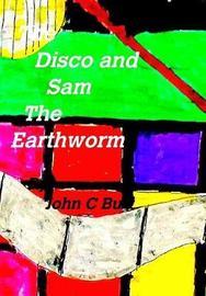 The Disco and Sam the Earthworm by John C Burt image