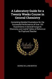 A Laboratory Guide for a Twenty Weeks Course in General Chemistry by George Willard Benton image
