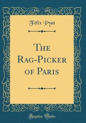 The Rag-Picker of Paris (Classic Reprint) by Felix Pyat image