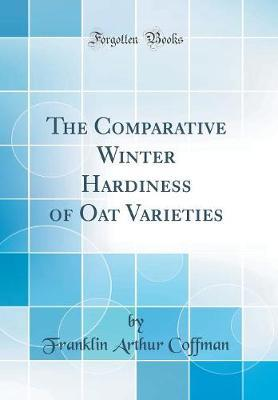 The Comparative Winter Hardiness of Oat Varieties (Classic Reprint) by Franklin Arthur Coffman