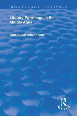 Literary Patronage in The Middle Ages by Karl Julius Holznecht