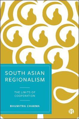 South Asian Regionalism by Bhumitra Chakma